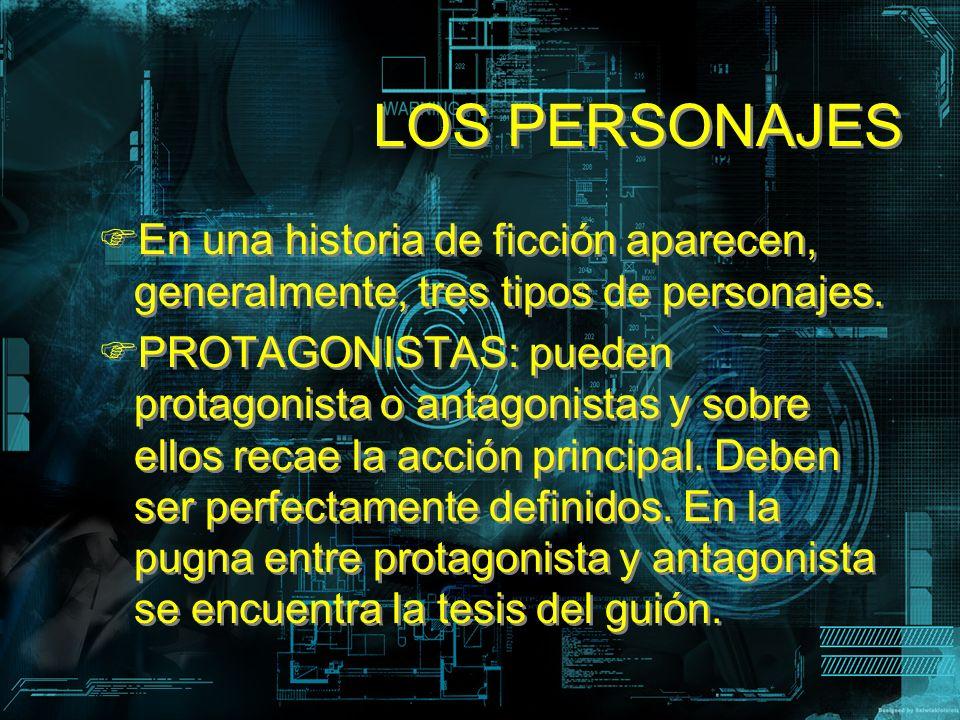 LOS PERSONAJES En una historia de ficción aparecen, generalmente, tres tipos de personajes. PROTAGONISTAS: pueden protagonista o antagonistas y sobre