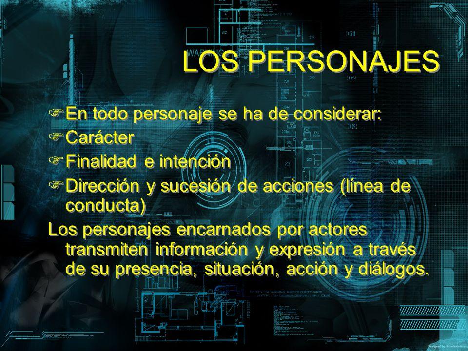 LOS PERSONAJES En todo personaje se ha de considerar: Carácter Finalidad e intención Dirección y sucesión de acciones (línea de conducta) Los personaj