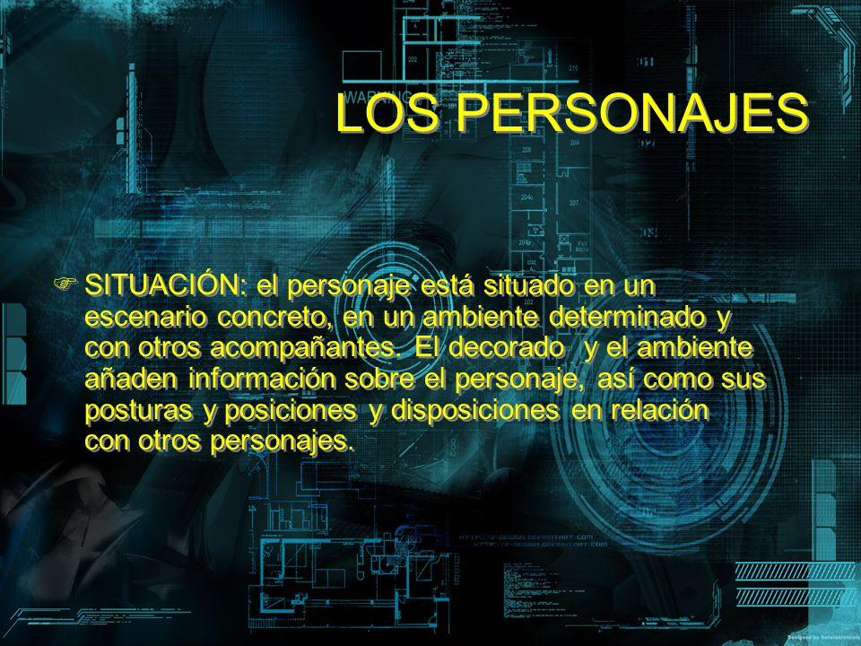 LOS PERSONAJES SITUACIÓN: el personaje está situado en un escenario concreto, en un ambiente determinado y con otros acompañantes. El decorado y el am