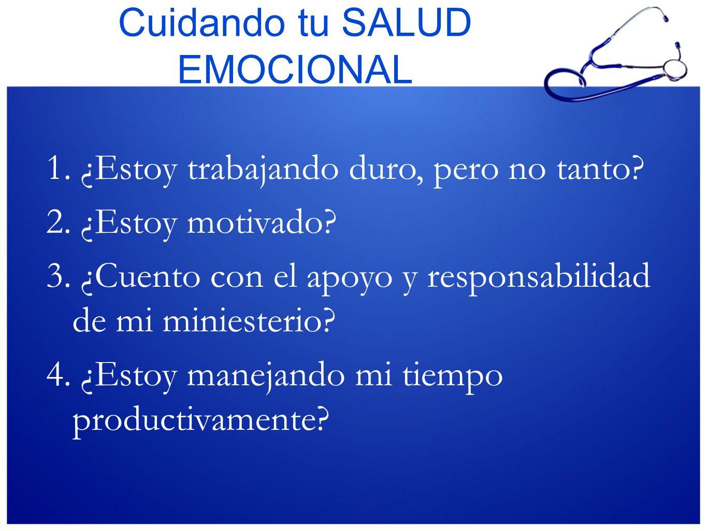 Cuidando tu SALUD EMOCIONAL 1. ¿Estoy trabajando duro, pero no tanto? 2. ¿Estoy motivado? 3. ¿Cuento con el apoyo y responsabilidad de mi miniesterio?