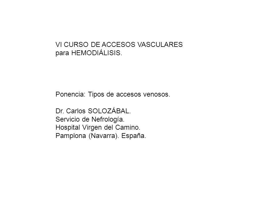 VI CURSO DE ACCESOS VASCULARES para HEMODIÁLISIS. Mesa redonda sobre los accesos venosos para hemodiálisis Ponencia: Tipos de accesos venosos. Dr. Car