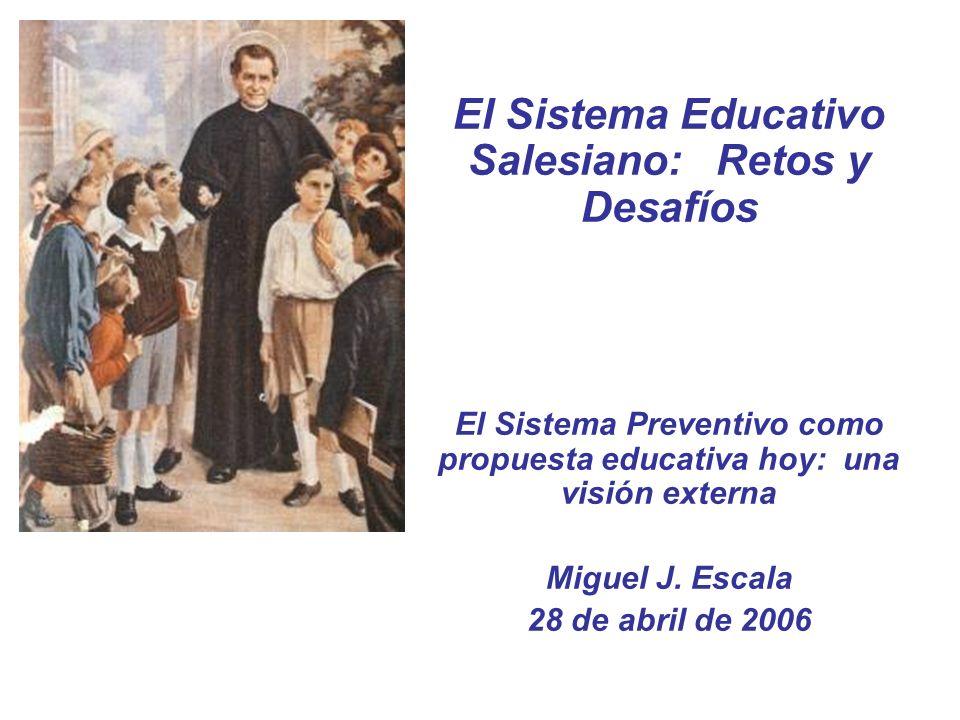 El Sistema Educativo Salesiano: Retos y Desafíos El Sistema Preventivo como propuesta educativa hoy: una visión externa Miguel J. Escala 28 de abril d