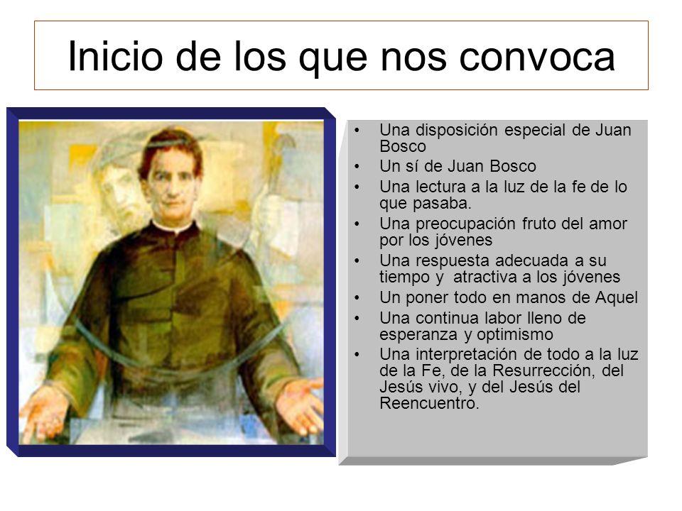 Inicio de los que nos convoca Una disposición especial de Juan Bosco Un sí de Juan Bosco Una lectura a la luz de la fe de lo que pasaba. Una preocupac