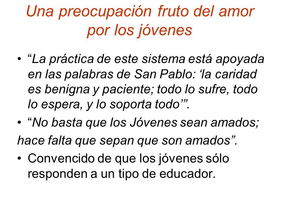 Una preocupación fruto del amor por los jóvenes La práctica de este sistema está apoyada en las palabras de San Pablo: la caridad es benigna y pacient