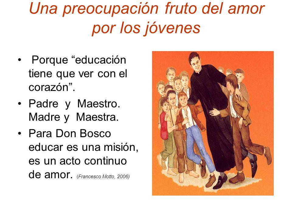 Una preocupación fruto del amor por los jóvenes Porque educación tiene que ver con el corazón. Padre y Maestro. Madre y Maestra. Para Don Bosco educar