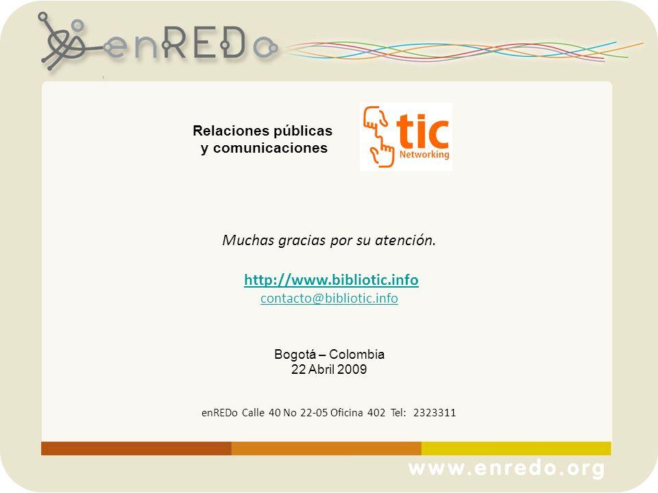 Muchas gracias por su atención. http://www.bibliotic.info contacto@bibliotic.info Bogotá – Colombia 22 Abril 2009 enREDo Calle 40 No 22-05 Oficina 402