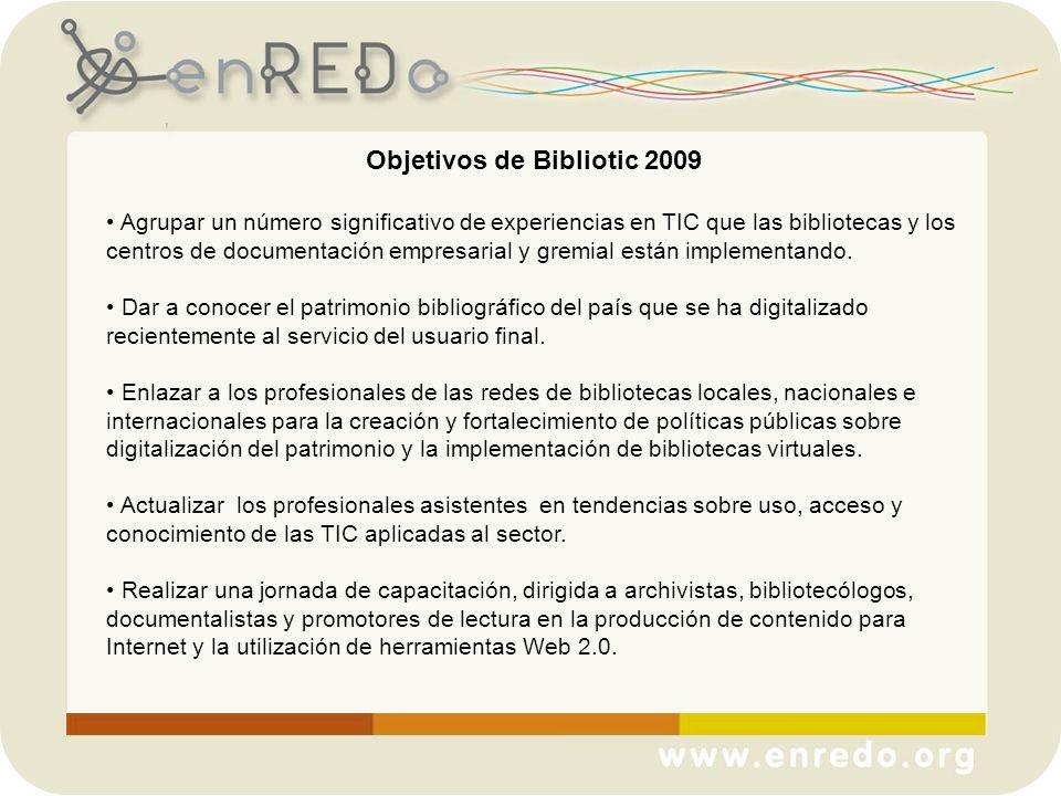 Objetivos de Bibliotic 2009 Agrupar un número significativo de experiencias en TIC que las bibliotecas y los centros de documentación empresarial y gr