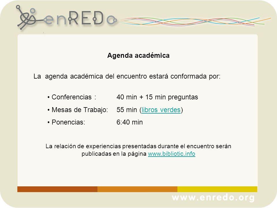 Agenda académica La agenda académica del encuentro estará conformada por: Conferencias : 40 min + 15 min preguntas Mesas de Trabajo: 55 min (libros ve
