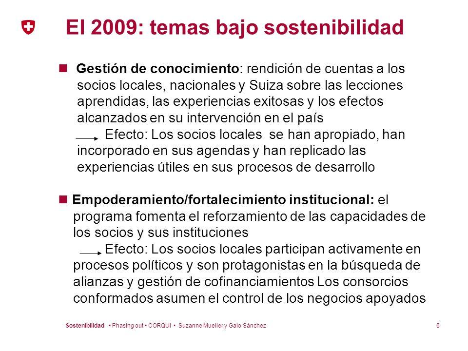 6Sostenibilidad Phasing out CORQUI Suzanne Mueller y Galo Sánchez El 2009: temas bajo sostenibilidad Gestión de conocimiento: rendición de cuentas a l