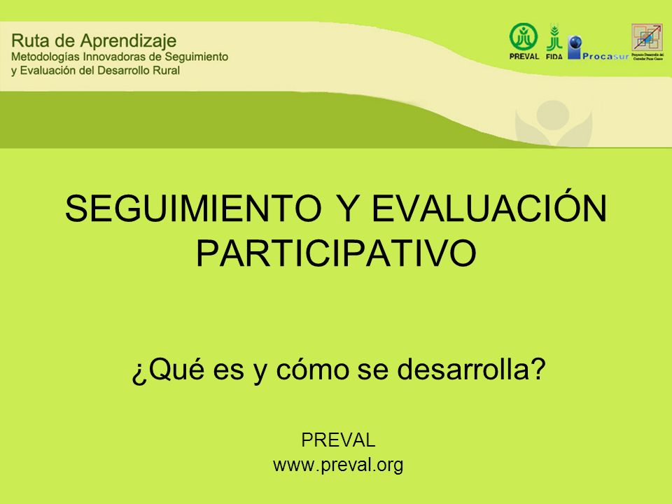 SEGUIMIENTO Y EVALUACIÓN PARTICIPATIVO ¿Qué es y cómo se desarrolla? PREVAL www.preval.org