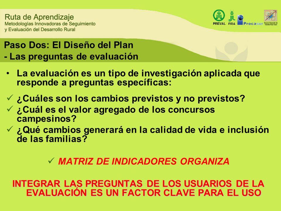 Paso Dos: El Diseño del Plan - Las preguntas de evaluación La evaluación es un tipo de investigación aplicada que responde a preguntas específicas: ¿C