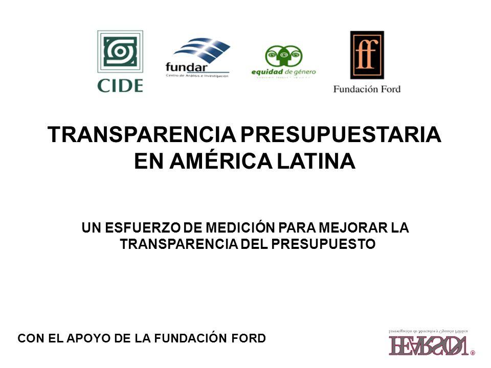 TRANSPARENCIA PRESUPUESTARIA EN AMÉRICA LATINA UN ESFUERZO DE MEDICIÓN PARA MEJORAR LA TRANSPARENCIA DEL PRESUPUESTO CON EL APOYO DE LA FUNDACIÓN FORD