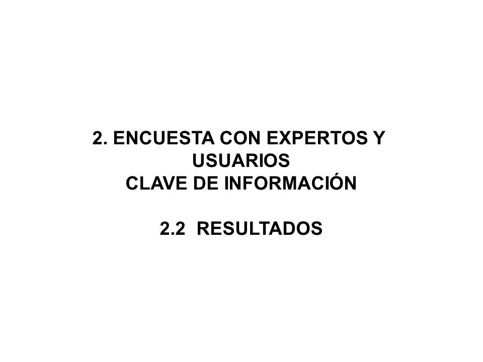 2. ENCUESTA CON EXPERTOS Y USUARIOS CLAVE DE INFORMACIÓN 2.2 RESULTADOS