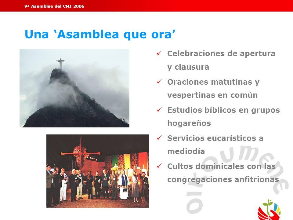 9ª Asamblea del CMI 2006 Una Asamblea que ora Celebraciones de apertura y clausura Oraciones matutinas y vespertinas en común Estudios bíblicos en gru