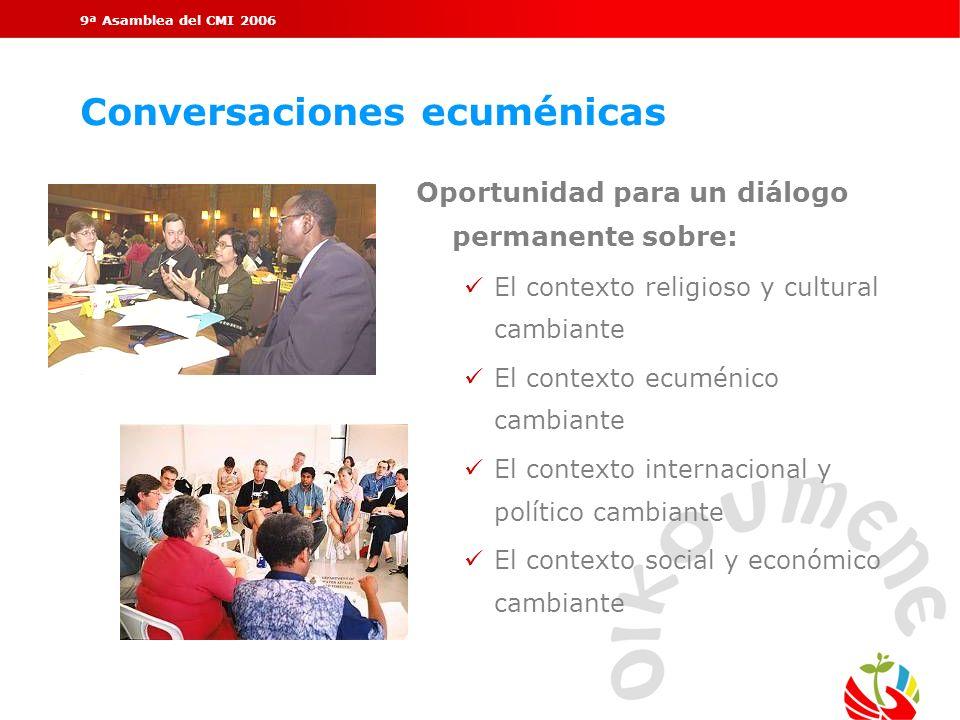 9ª Asamblea del CMI 2006 Conversaciones ecuménicas Oportunidad para un diálogo permanente sobre: ü El contexto religioso y cultural cambiante ü El con