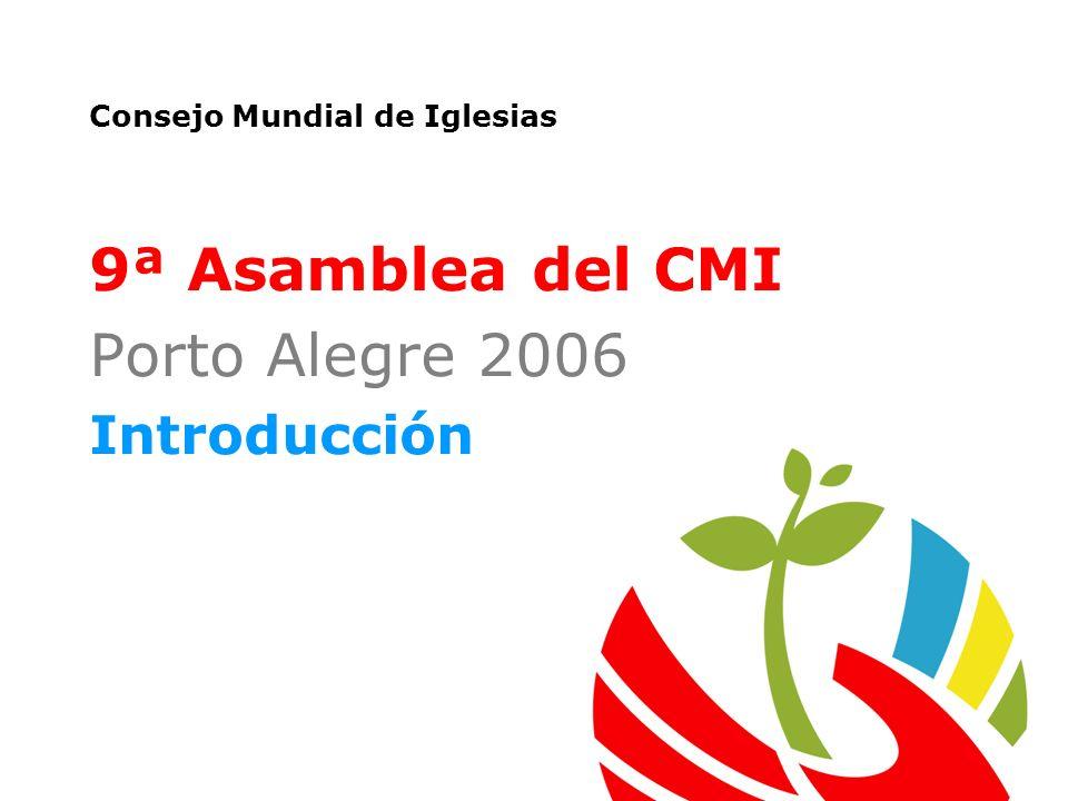 Consejo Mundial de Iglesias 9ª Asamblea del CMI Porto Alegre 2006 Introducción