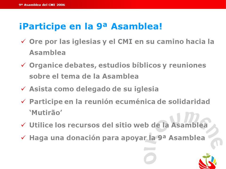 9ª Asamblea del CMI 2006 ¡Participe en la 9ª Asamblea! Ore por las iglesias y el CMI en su camino hacia la Asamblea Organice debates, estudios bíblico
