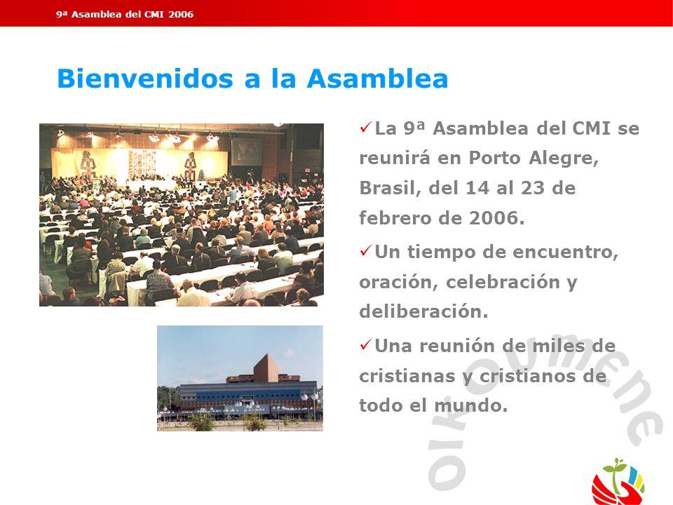 9ª Asamblea del CMI 2006 Bienvenidos a la Asamblea ü La 9ª Asamblea del CMI se reunirá en Porto Alegre, Brasil, del 14 al 23 de febrero de 2006. ü Un