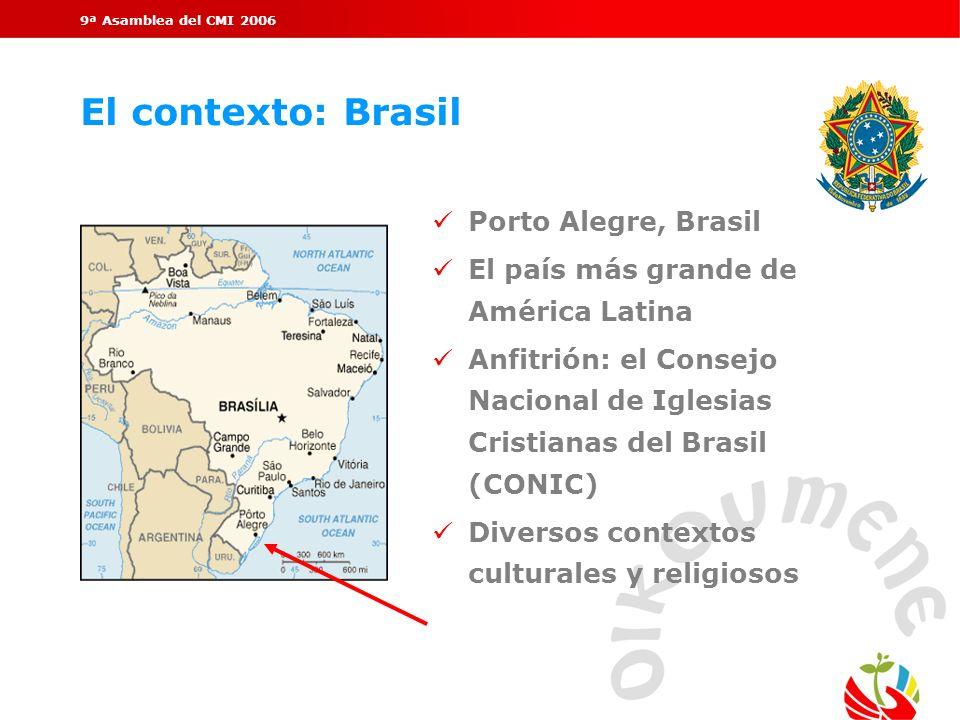 9ª Asamblea del CMI 2006 El contexto: Brasil Porto Alegre, Brasil El país más grande de América Latina Anfitrión: el Consejo Nacional de Iglesias Cris