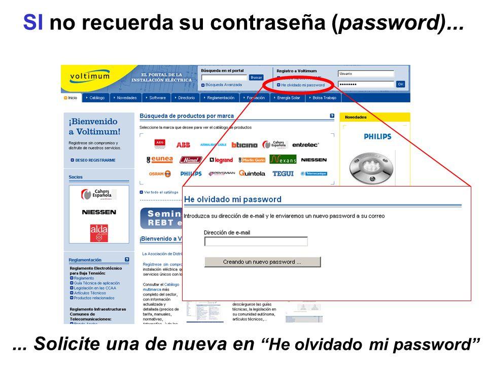 SI no recuerda su contraseña (password)...... Solicite una de nueva en He olvidado mi password