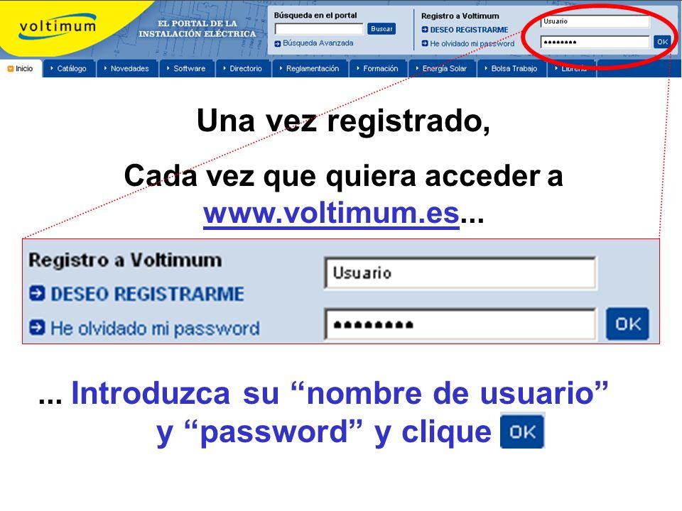 Una vez registrado, Cada vez que quiera acceder a www.voltimum.es...... Introduzca su nombre de usuario y password y clique