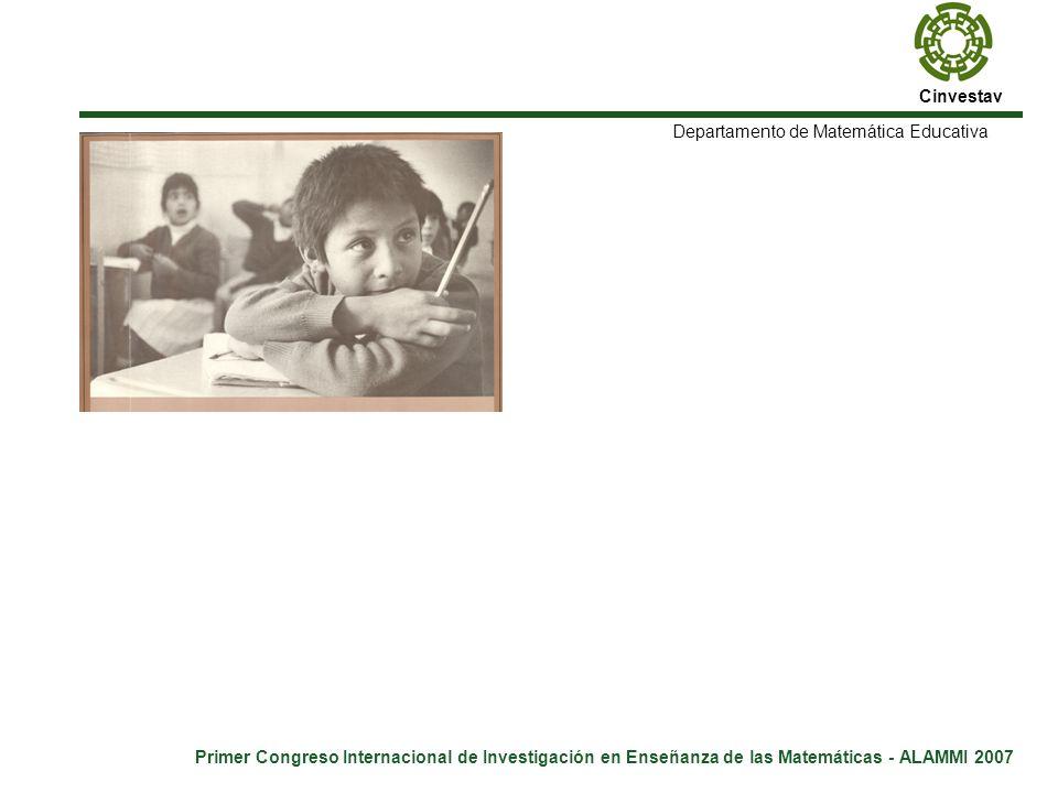 Cinvestav Primer Congreso Internacional de Investigación en Enseñanza de las Matemáticas - ALAMMI 2007 Departamento de Matemática Educativa