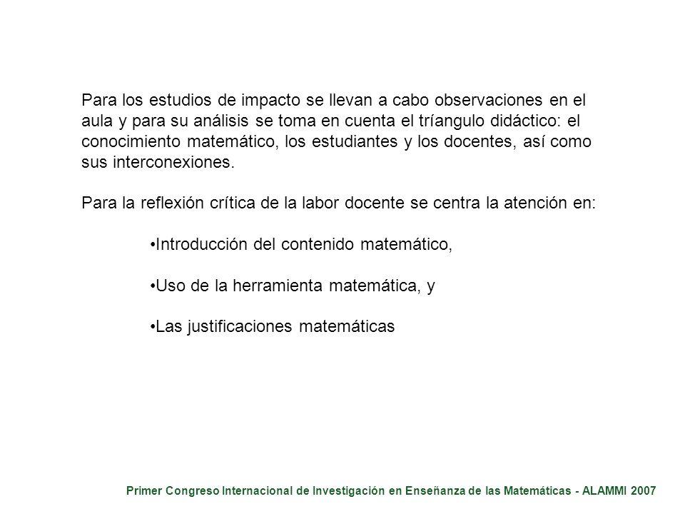 Primer Congreso Internacional de Investigación en Enseñanza de las Matemáticas - ALAMMI 2007 Para los estudios de impacto se llevan a cabo observacion