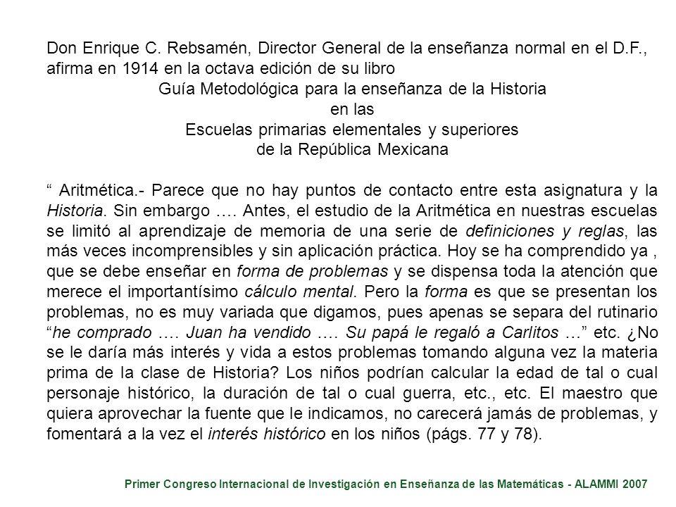 Primer Congreso Internacional de Investigación en Enseñanza de las Matemáticas - ALAMMI 2007 Don Enrique C. Rebsamén, Director General de la enseñanza