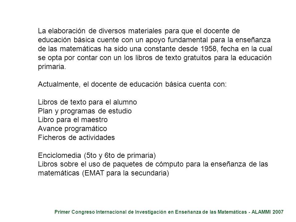 Primer Congreso Internacional de Investigación en Enseñanza de las Matemáticas - ALAMMI 2007 La elaboración de diversos materiales para que el docente