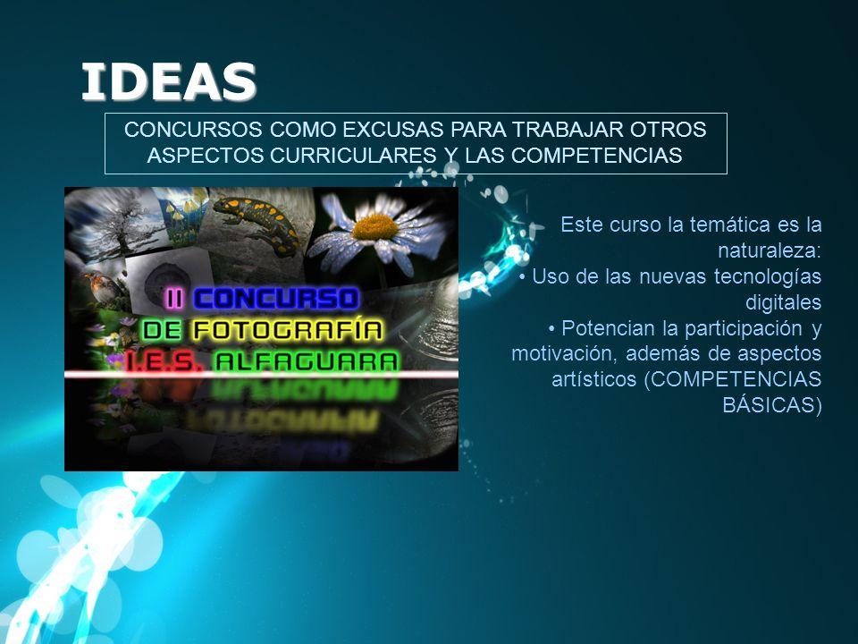 IDEAS CONCURSOS COMO EXCUSAS PARA TRABAJAR OTROS ASPECTOS CURRICULARES Y LAS COMPETENCIAS Este curso la temática es la naturaleza: Uso de las nuevas t