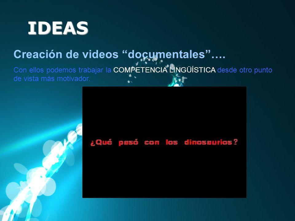 IDEAS Creación de videos documentales…. Con ellos podemos trabajar la COMPETENCIA LINGÜÍSTICA desde otro punto de vista más motivador.