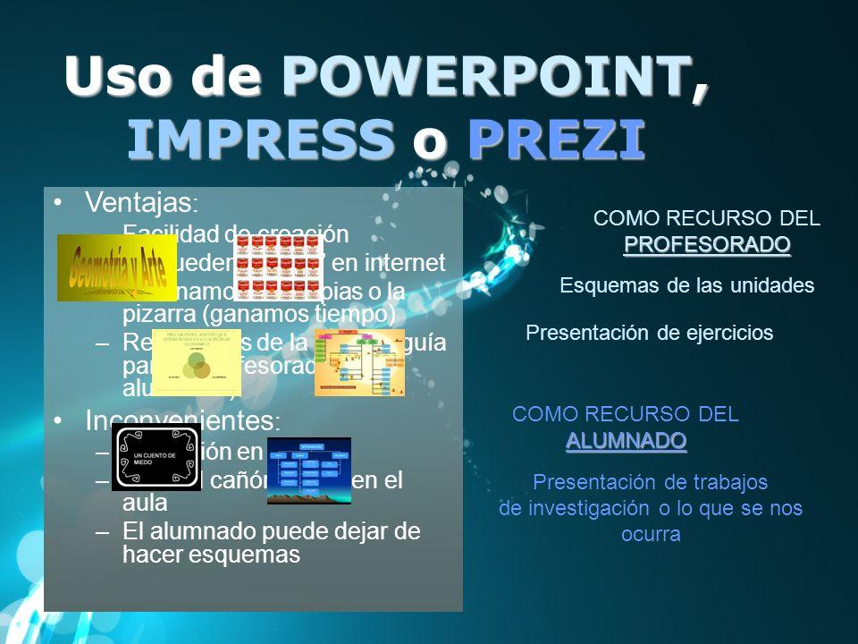 Uso de POWERPOINT, IMPRESS o PREZI Esquemas de las unidades Presentación de ejercicios COMO RECURSO DELPROFESORADO ALUMNADO Presentación de trabajos d