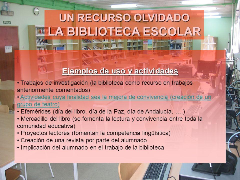 UN RECURSO OLVIDADO LA BIBLIOTECA ESCOLAR Ejemplos de uso y actividades Trabajos de investigación (la biblioteca como recurso en trabajos anteriorment