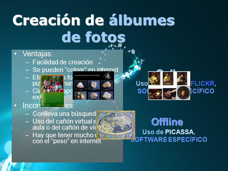 Creación de álbumes de fotos Online Offline Uso de PICASSA, FLICKR, SOFTWARE ESPECÍFICO Uso de PICASSA, SOFTWARE ESPECÍFICO Ventajas : –Facilidad de c
