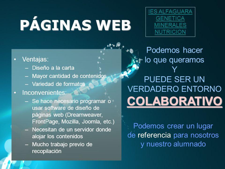 PÁGINAS WEB Ventajas: –Diseño a la carta –Mayor cantidad de contenidos –Variedad de formatos Inconvenientes: –Se hace necesario programar o usar softw