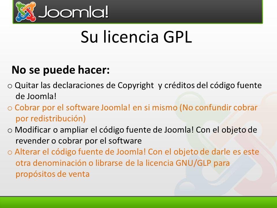 Su licencia GPL o Quitar las declaraciones de Copyright y créditos del código fuente de Joomla! o Cobrar por el software Joomla! en si mismo (No confu