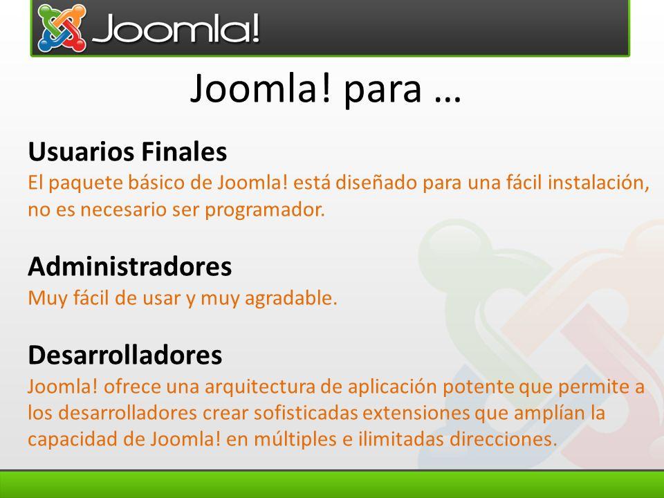 Joomla! para … Usuarios Finales El paquete básico de Joomla! está diseñado para una fácil instalación, no es necesario ser programador. Administradore