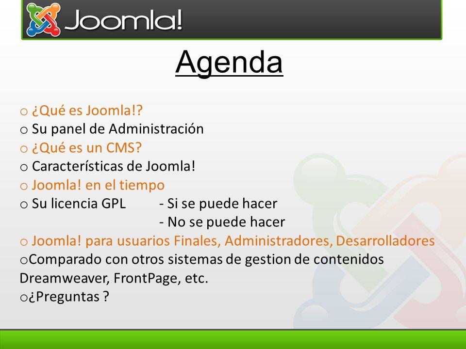 Agenda o ¿Qué es Joomla!? o Su panel de Administración o ¿Qué es un CMS? o Características de Joomla! o Joomla! en el tiempo o Su licencia GPL - Si se