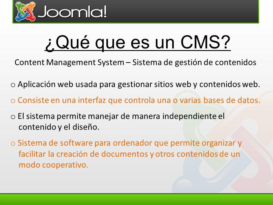 ¿Qué que es un CMS? Content Management System – Sistema de gestión de contenidos o Aplicación web usada para gestionar sitios web y contenidos web. o