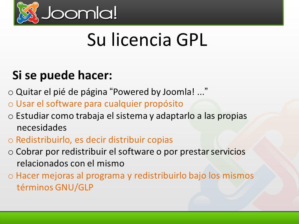 Su licencia GPL o Quitar el pié de página Powered by Joomla!... o Usar el software para cualquier propósito o Estudiar como trabaja el sistema y adapt