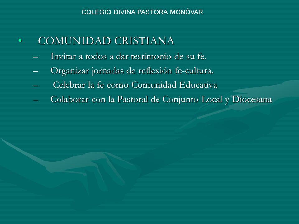 COMUNIDAD CRISTIANACOMUNIDAD CRISTIANA –Invitar a todos a dar testimonio de su fe. –Organizar jornadas de reflexión fe-cultura. – Celebrar la fe como