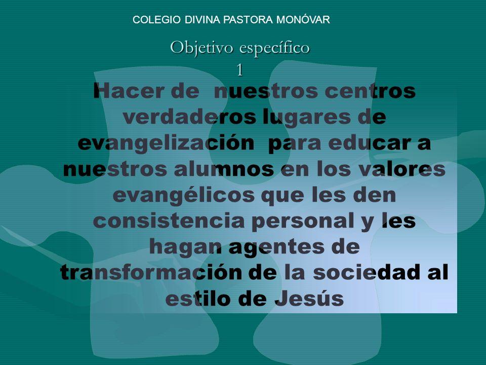Objetivo específico 2 Potenciar un estilo educativo basado en nuestra identidad calasancia: Pedagogía del amor, acompañamiento al estilo del Buen Pastor y atención a los más necesitados COLEGIO DIVINA PASTORA MONÓVAR