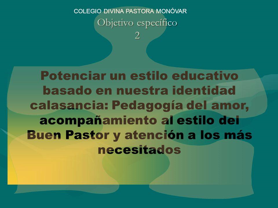 Objetivo específico 3 Promover en nuestra escuela una cultura vocacional, potenciar y cuidar la relación personal y el acompañamiento espiritual a los jóvenes para ayudarles a responder al proyecto de Dios en su vida COLEGIO DIVINA PASTORA MONÓVAR