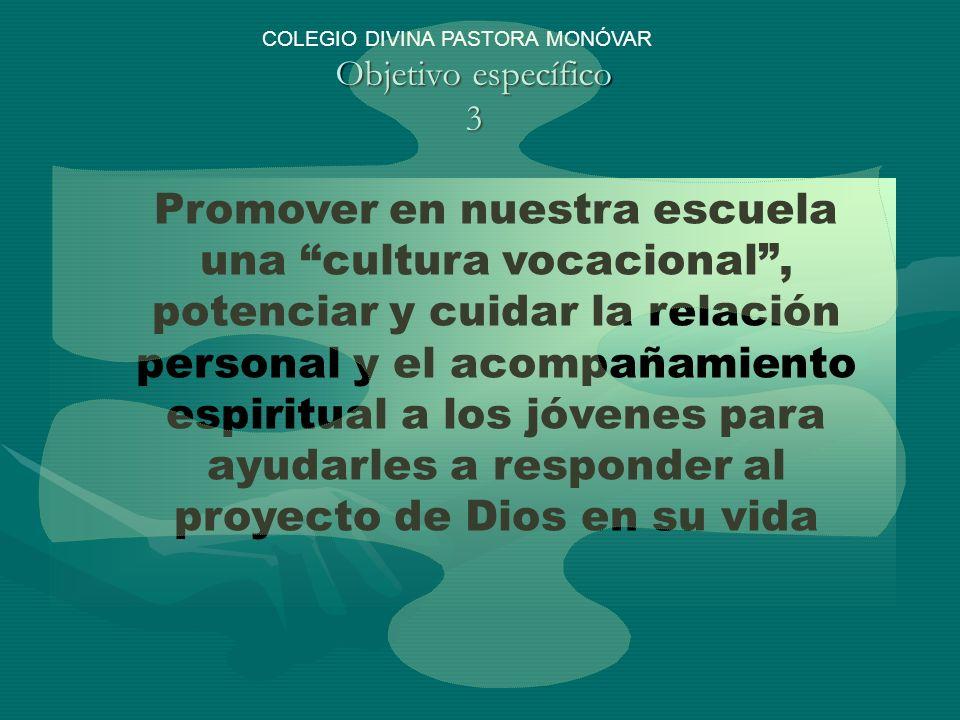 Objetivo específico 4 Promover en nuestra escuela la referencia explícita a los valores cristianos de la persona, para ayudar a los alumnos a dar una interpretación del mundo coherente con la fe COLEGIO DIVINA PASTORA MONÓVAR