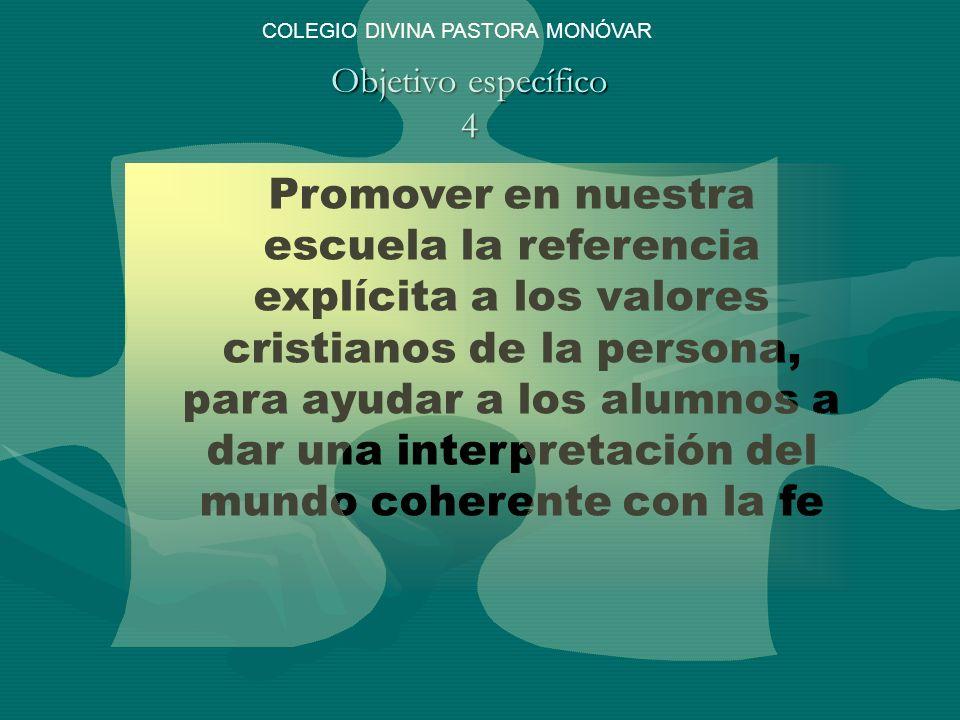 Objetivo específico 4 Promover en nuestra escuela la referencia explícita a los valores cristianos de la persona, para ayudar a los alumnos a dar una