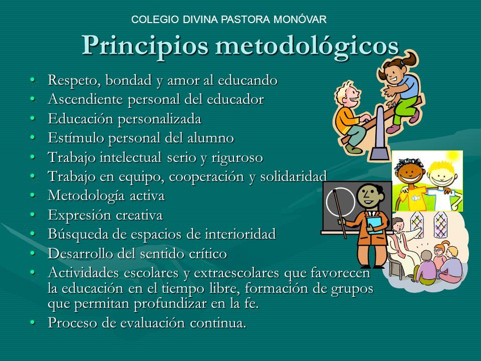 Principios metodológicos Respeto, bondad y amor al educandoRespeto, bondad y amor al educando Ascendiente personal del educadorAscendiente personal de
