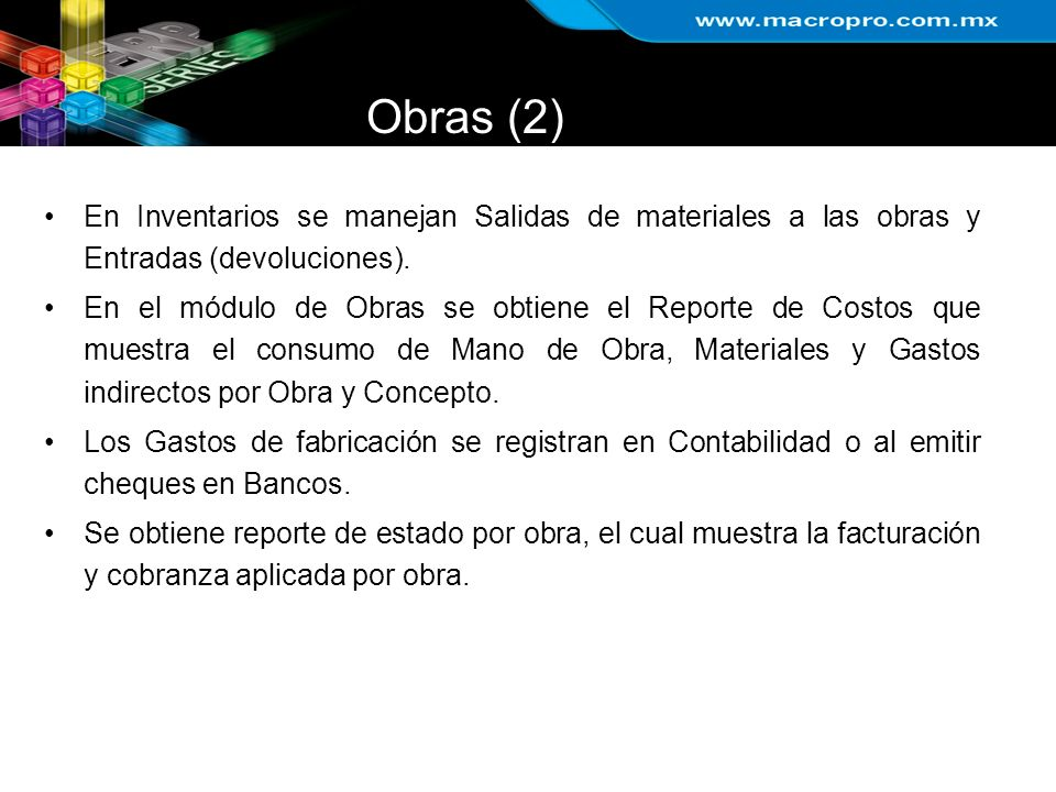 Obras (2) En Inventarios se manejan Salidas de materiales a las obras y Entradas (devoluciones). En el módulo de Obras se obtiene el Reporte de Costos