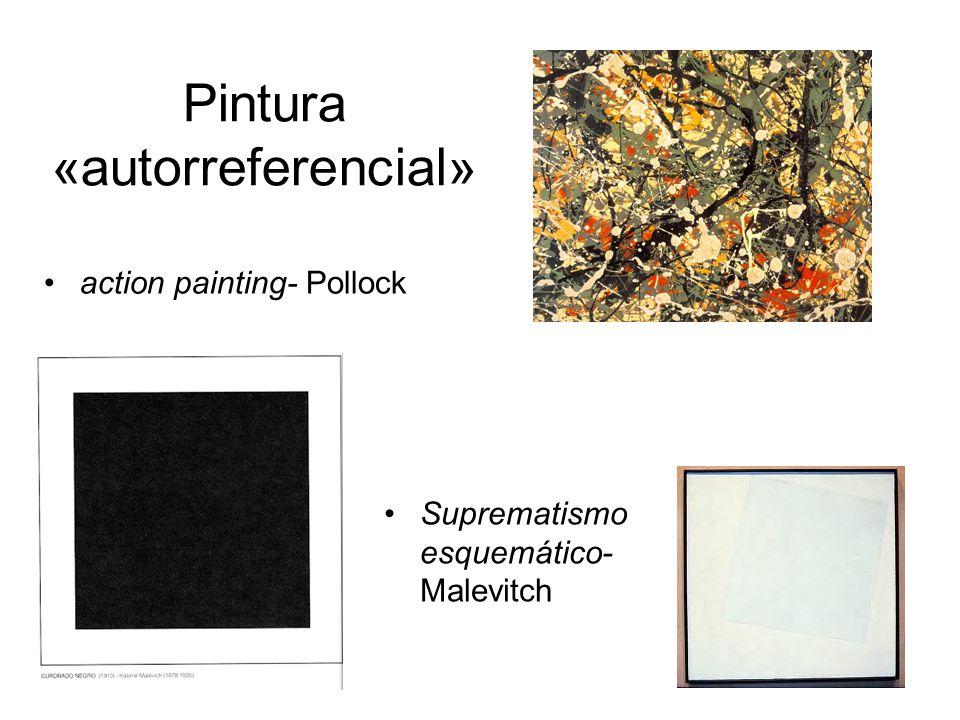 Pintura «autorreferencial» action painting- Pollock Suprematismo esquemático- Malevitch