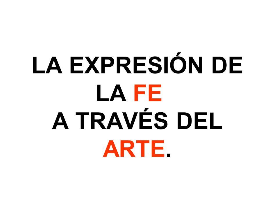 LA EXPRESIÓN DE LA FE A TRAVÉS DEL ARTE.