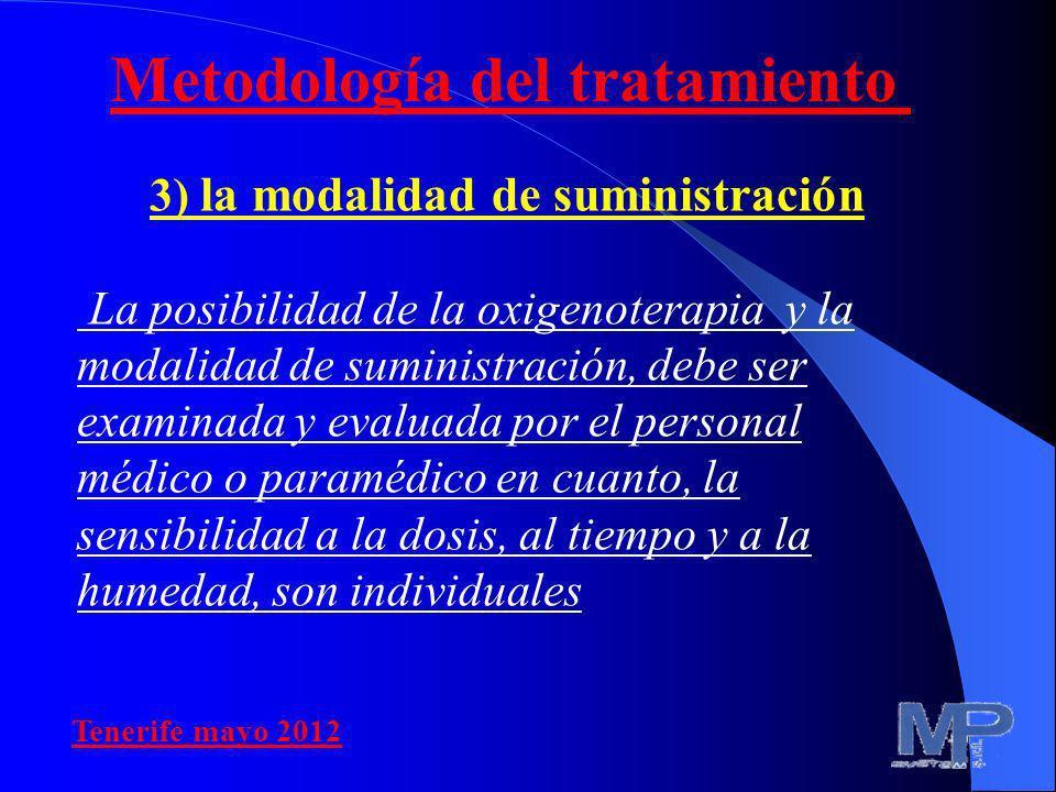 3) la modalidad de suministración La posibilidad de la oxigenoterapia y la modalidad de suministración, debe ser examinada y evaluada por el personal
